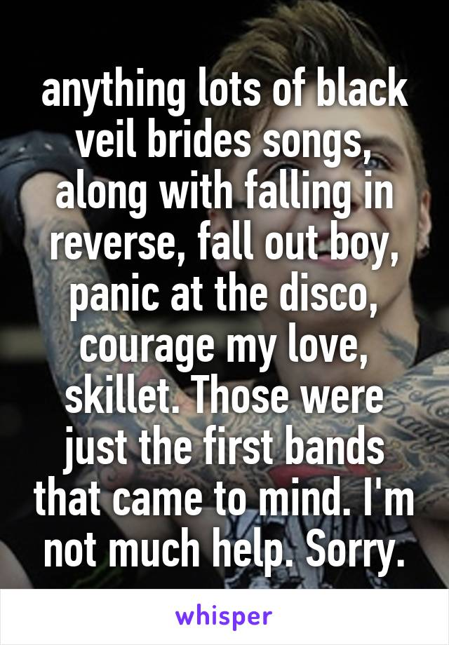 anything lots of black veil brides songs, along with falling