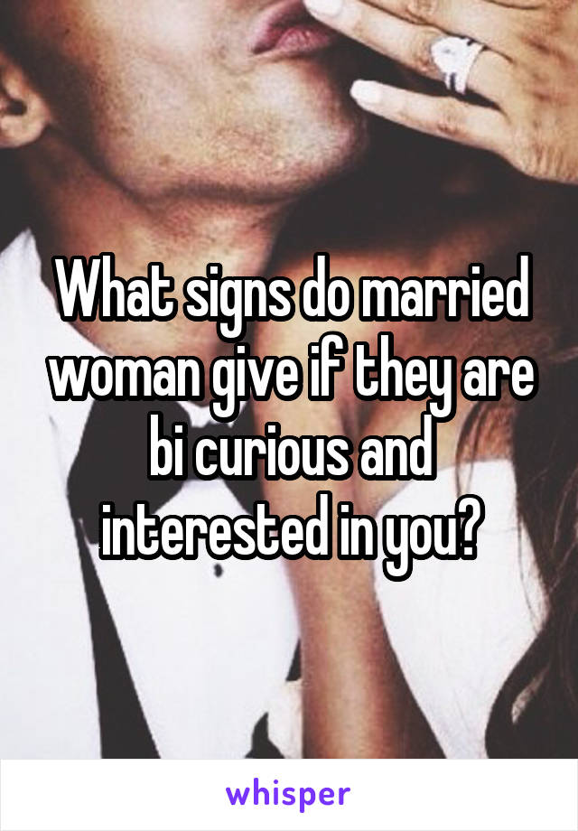 Girlfriend Signs Curious Bi Your Is