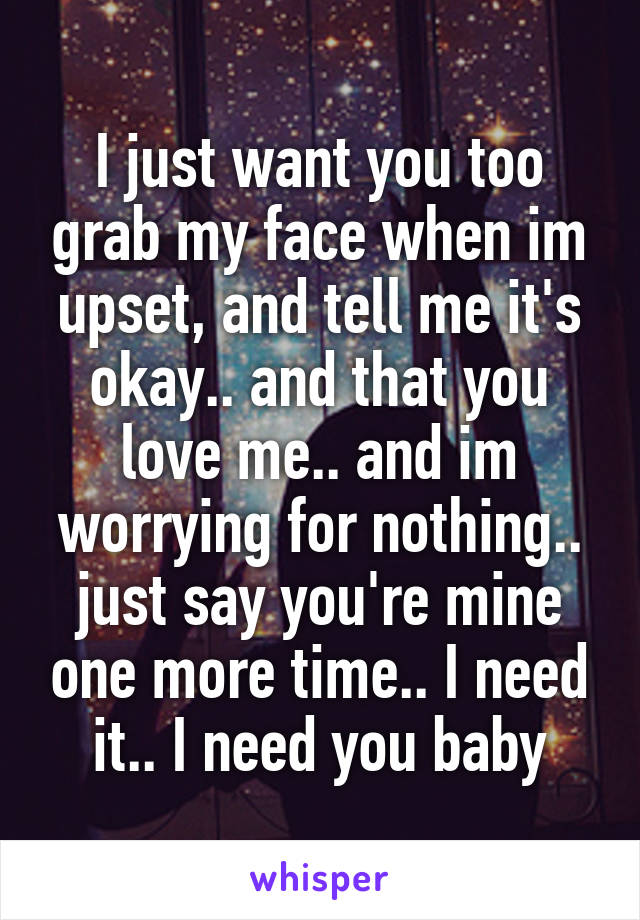 i just need you to say something baby