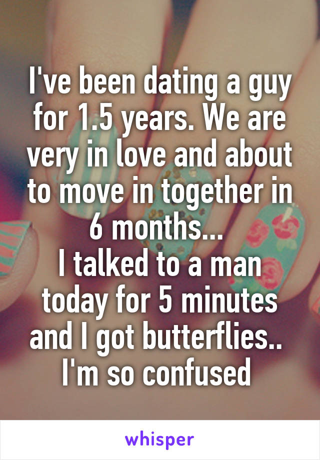 Months For Dating Been Guy A 6