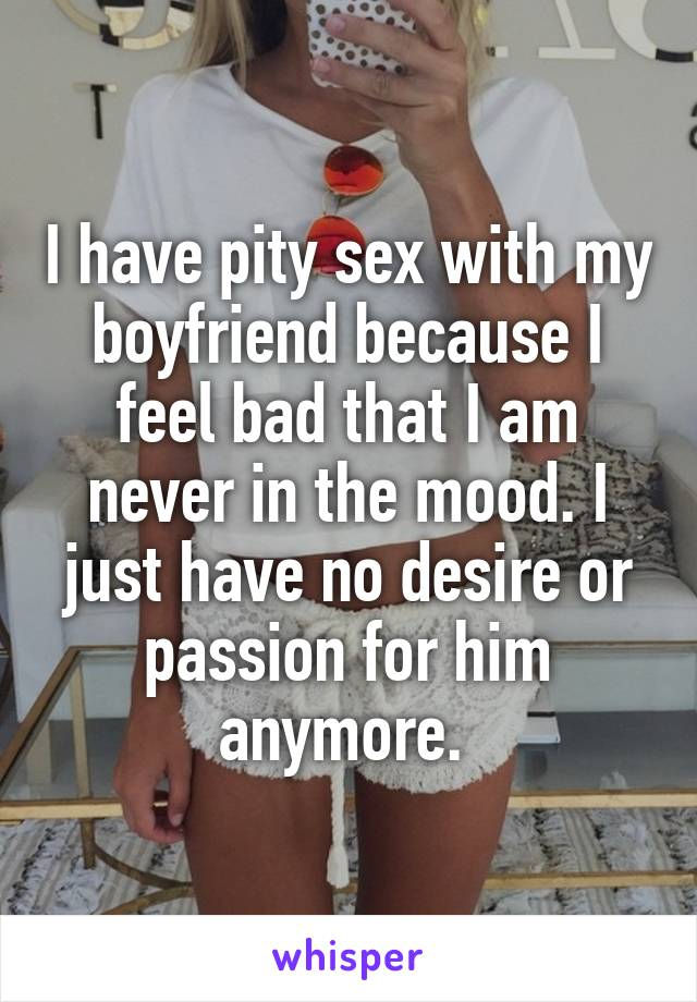 Why am i never in the mood to have sex