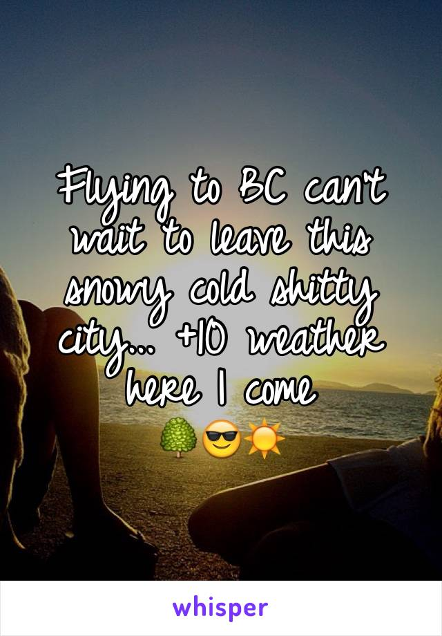 Flying to BC can't wait to leave this snowy cold shitty city... +10 weather here I come 🌳😎☀️