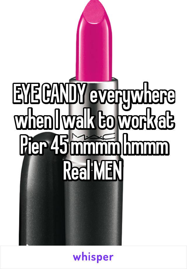EYE CANDY everywhere when I walk to work at Pier 45 mmmm hmmm Real MEN