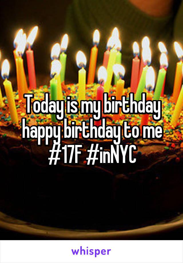Today is my birthday happy birthday to me #17F #inNYC