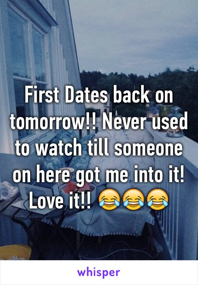 First Dates back on tomorrow!! Never used to watch till someone on here got me into it! Love it!! 😂😂😂