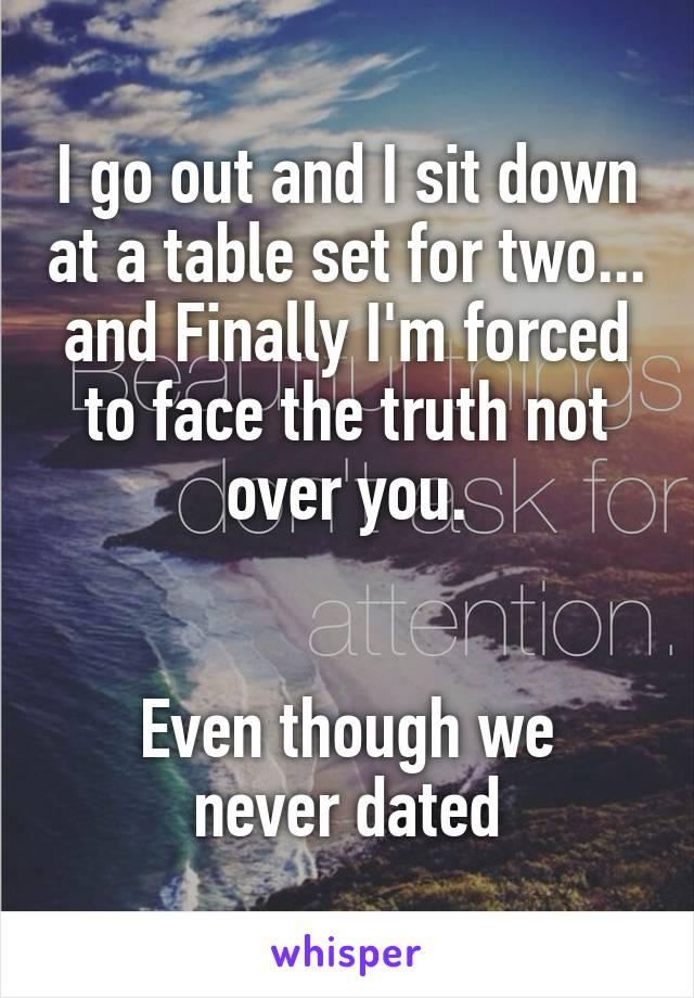 I go out and I sit down at a table set for two... and Finally I\'