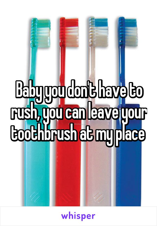 you can leave your toothbrush