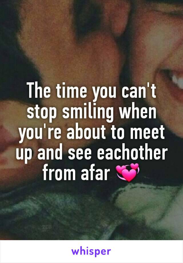 The time you can't stop smiling when you're about to meet up and see eachother from afar 💞