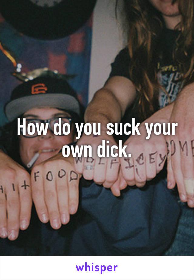 Easy way suck your own dick