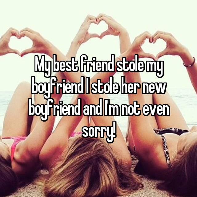 My best friend stole my boyfriend I stole her new boyfriend and I'm not even sorry!