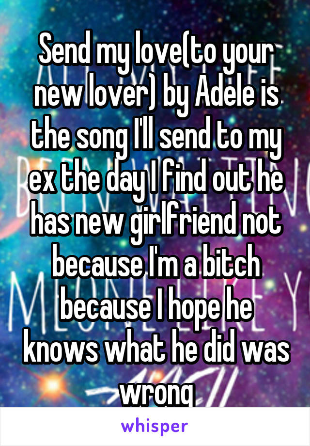 Send my love(to your new lover) by Adele is the song I'll