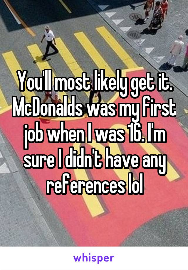 mcdonalds was my first job when i was 16