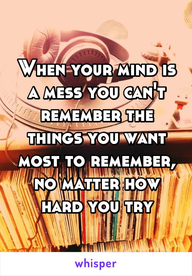 when your mind is a mess