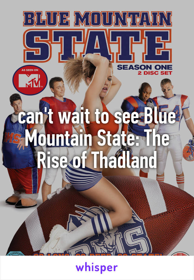 can't wait to see Blue Mountain State: The Rise of Thadland