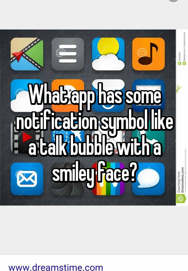 what app has some notification symbol like a talk bubble with a