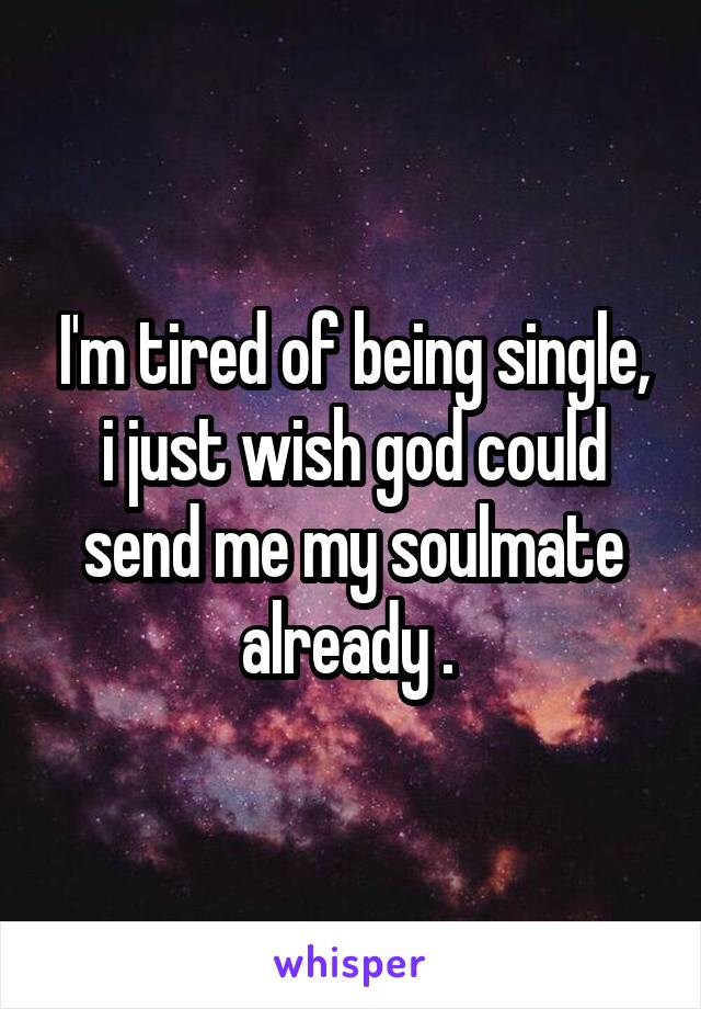 God i m tired of being single
