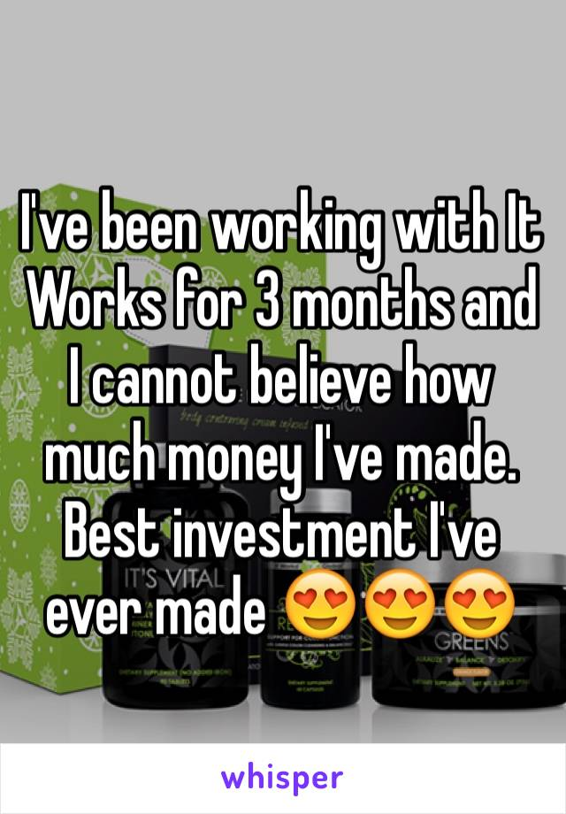 I've been working with It Works for 3 months and I cannot believe how much money I've made. Best investment I've ever made 😍😍😍
