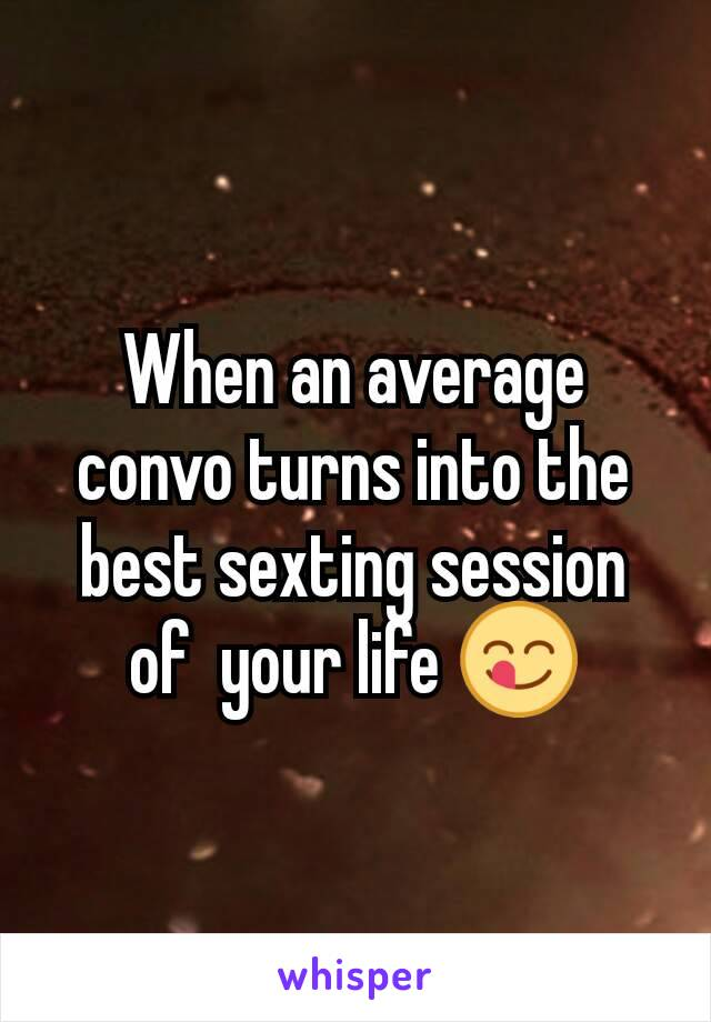 When an average convo turns into the best sexting session of  your life 😋