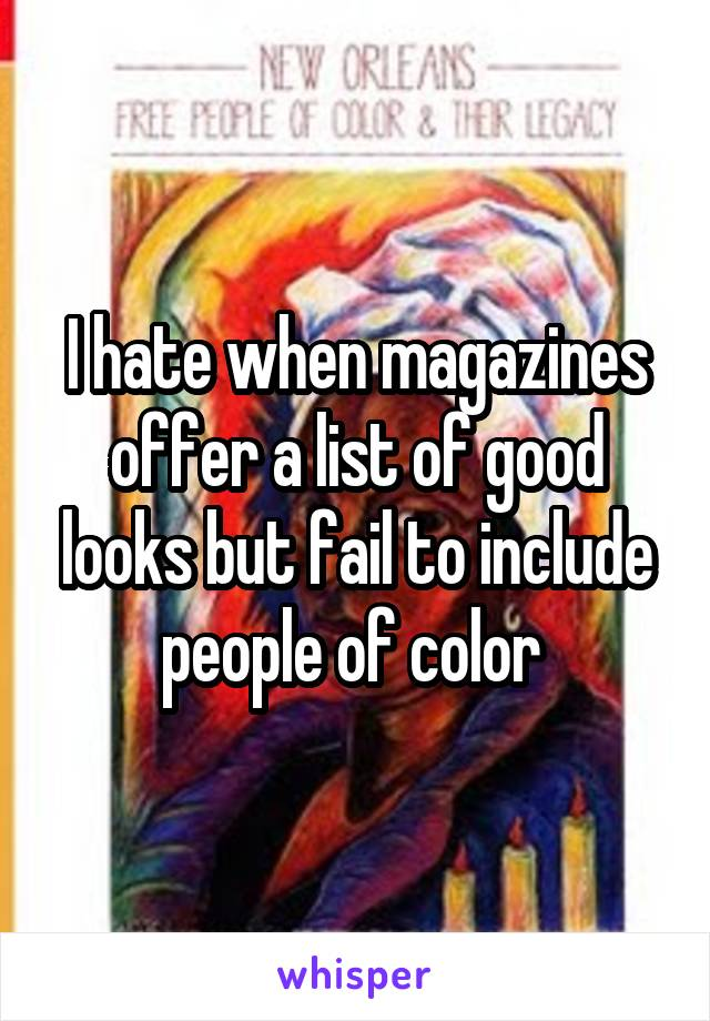 I hate when magazines offer a list of good looks but fail to include people of color