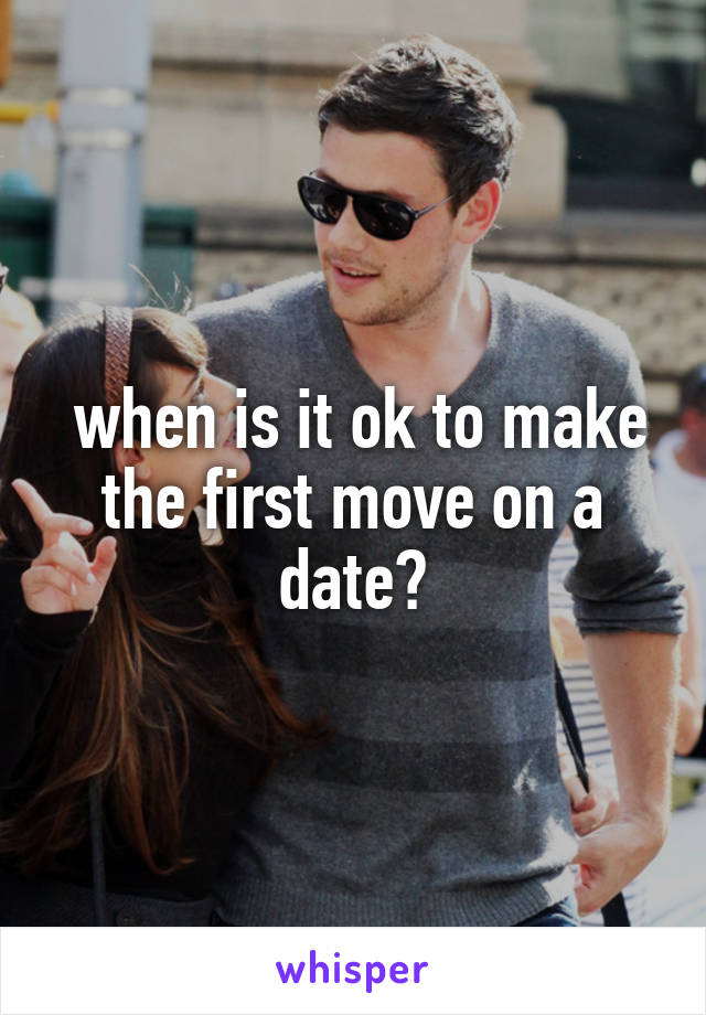 when is it ok to make the first move on a date?