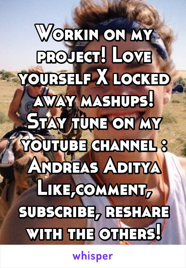 Workin on my project! Love yourself X locked away mashups! Stay tune on my youtube channel : Andreas Aditya Like,comment, subscribe, reshare with the others!