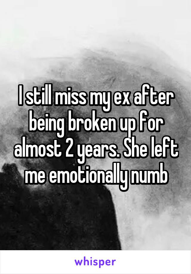 I still miss my ex after being broken up for almost 2 years