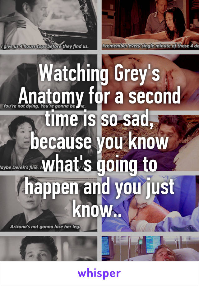 Watching Greys Anatomy For A Second Time Is So Sad Because You