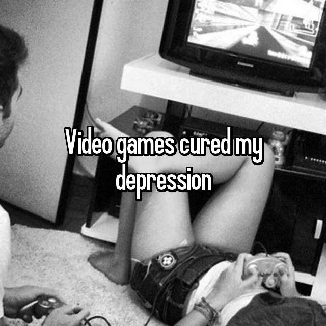 Video games cured my depression