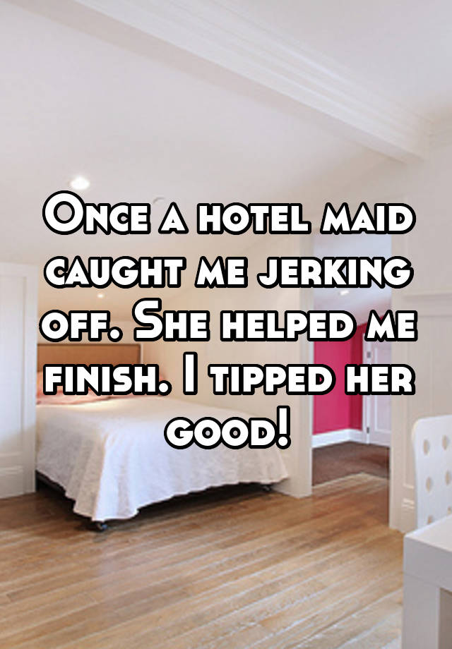 Jerking Off To Hotel Maid