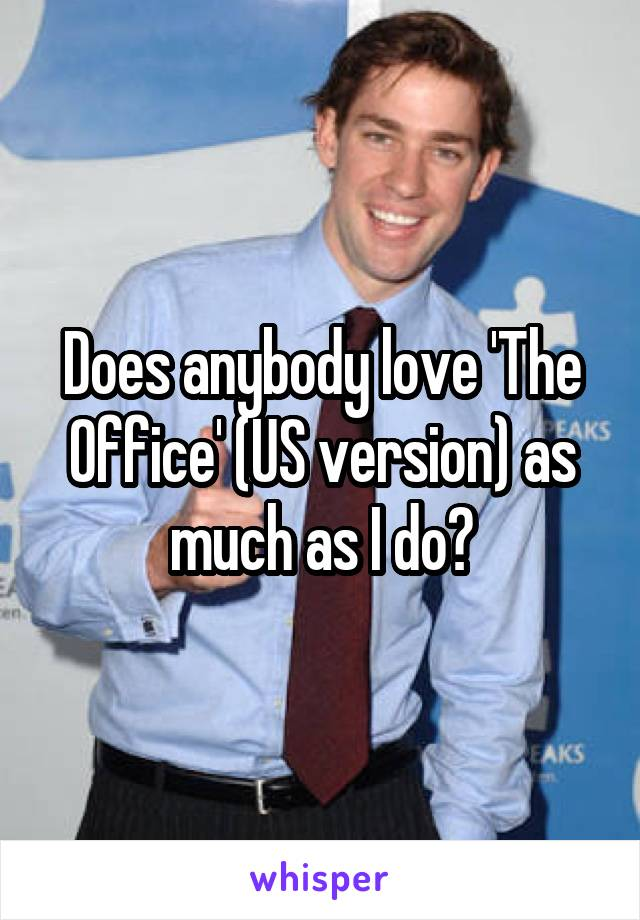 Does anybody love 'The Office' (US version) as much as I do?