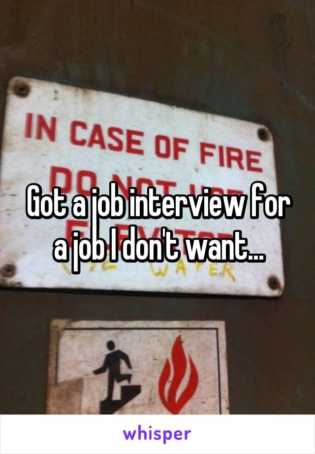 Got a job interview for a job I don't want...