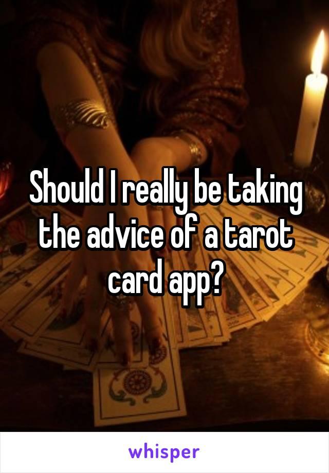 Should I really be taking the advice of a tarot card app?