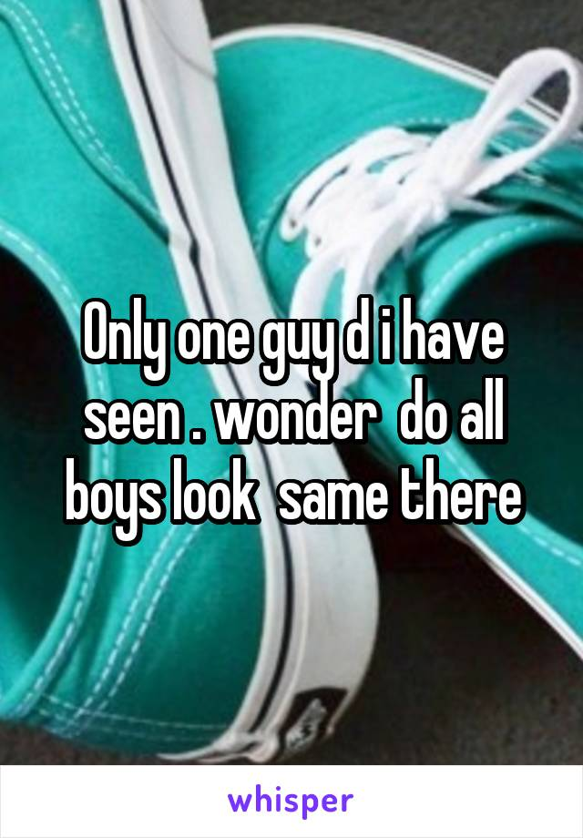 Only one guy d i have seen . wonder  do all boys look  same there