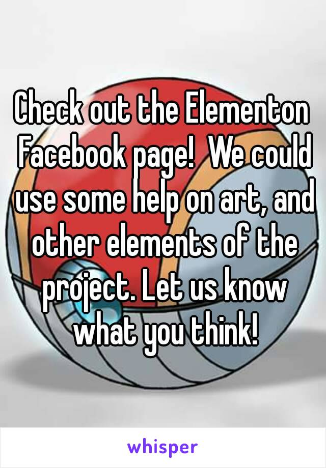 Check out the Elementon Facebook page!  We could use some help on art, and other elements of the project. Let us know what you think!