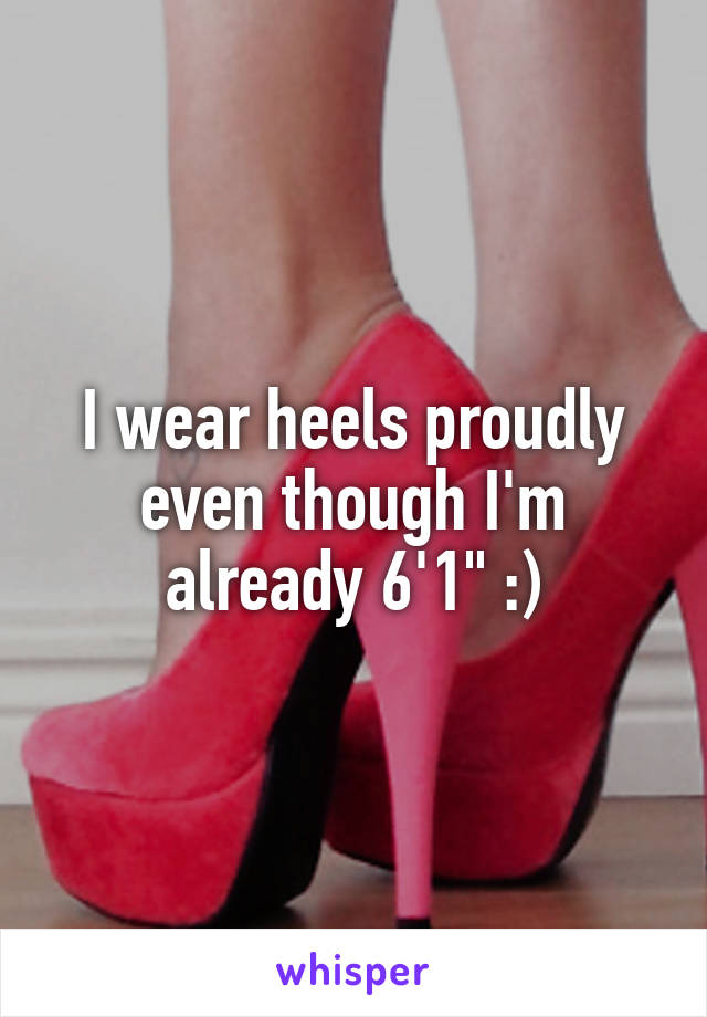 """I wear heels proudly even though I'm already 6'1"""" :)"""