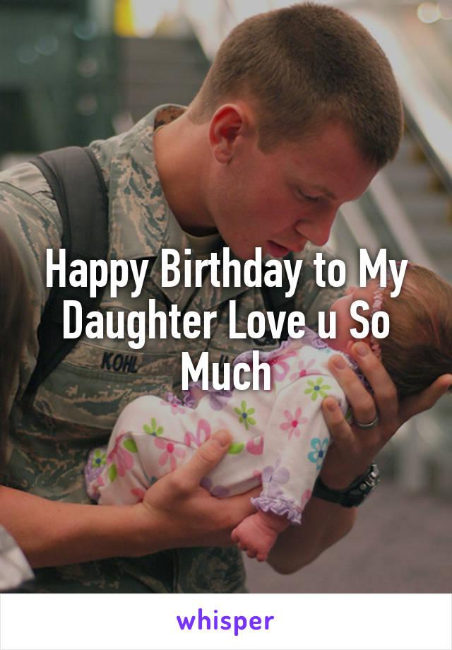Happy Birthday to My Daughter Love u So Much