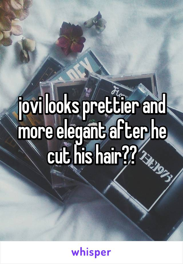 jovi looks prettier and more elegant after he cut his hair😆😆