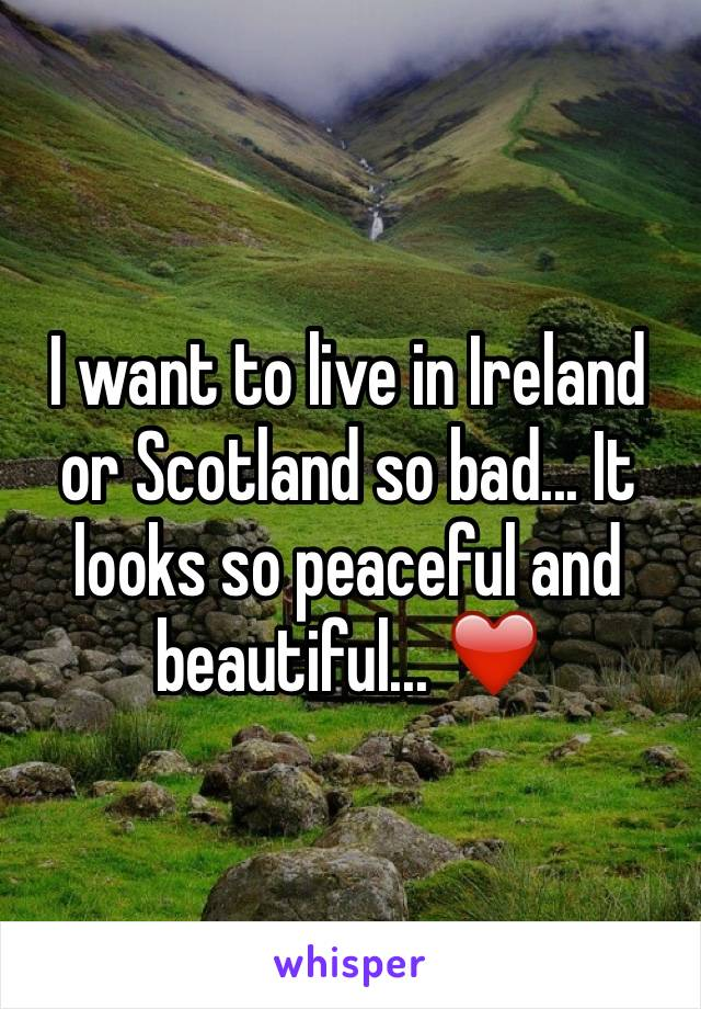 I want to live in Ireland or Scotland so bad... It looks so peaceful and beautiful... ❤️