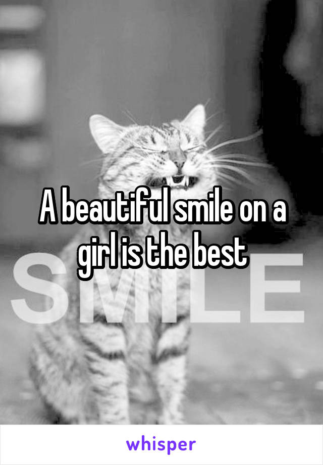 A beautiful smile on a girl is the best