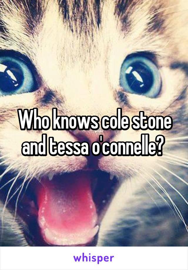 Who knows cole stone and tessa o'connelle?