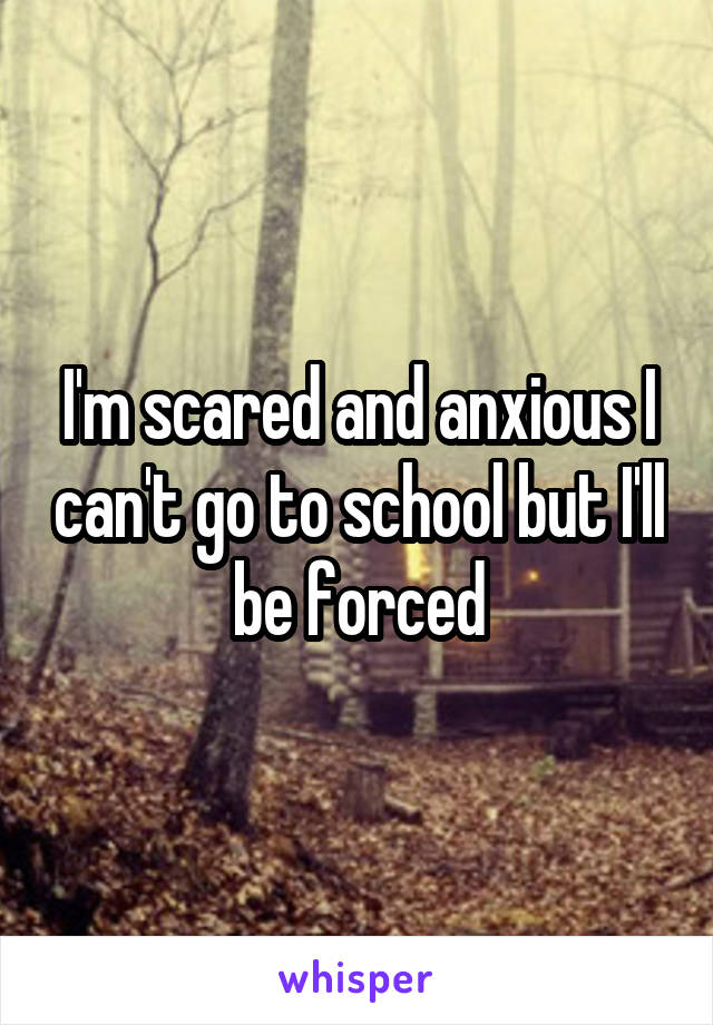 I'm scared and anxious I can't go to school but I'll be forced