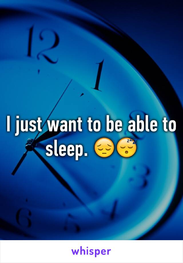 I just want to be able to sleep. 😔😴