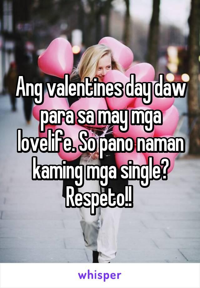 Ang valentines day daw para sa may mga lovelife. So pano naman kaming mga single? Respeto!!