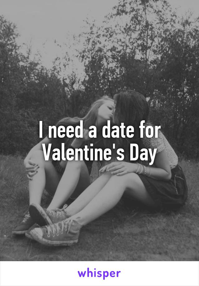 I need a date for Valentine's Day