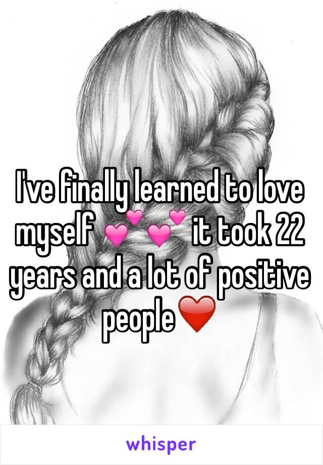 I've finally learned to love myself 💕💕 it took 22 years and a lot of positive people❤️
