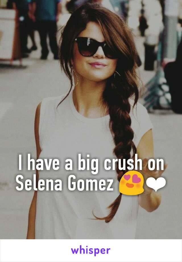 I have a big crush on Selena Gomez 😍❤