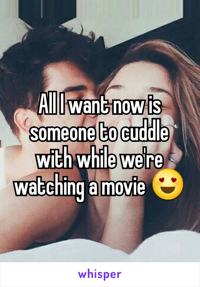 All I want now is someone to cuddle with while we're watching a movie 😍