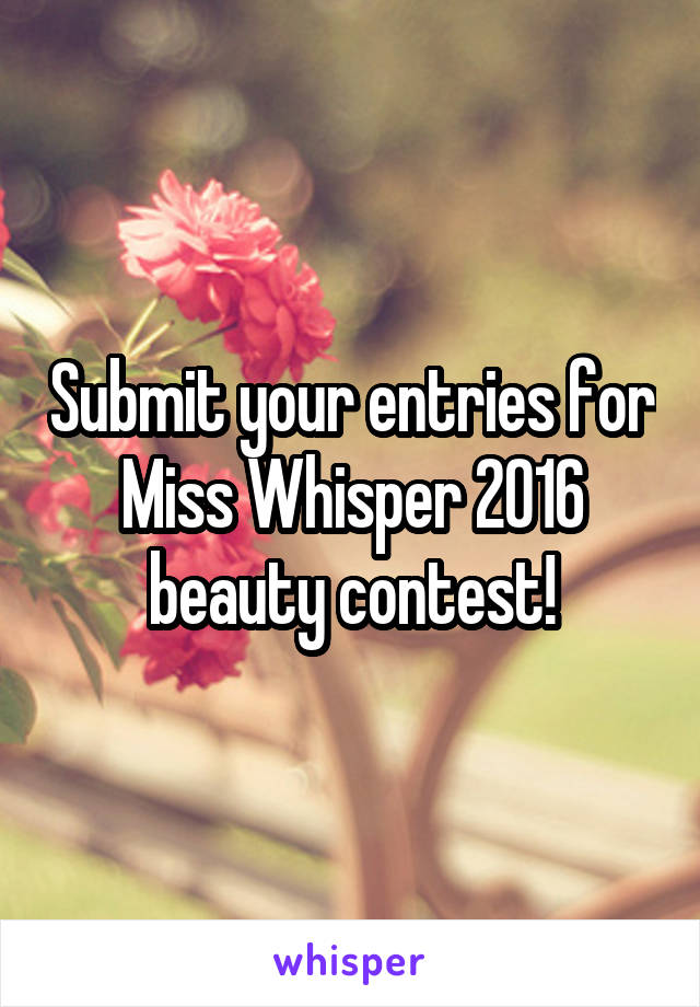 Submit your entries for Miss Whisper 2016 beauty contest!