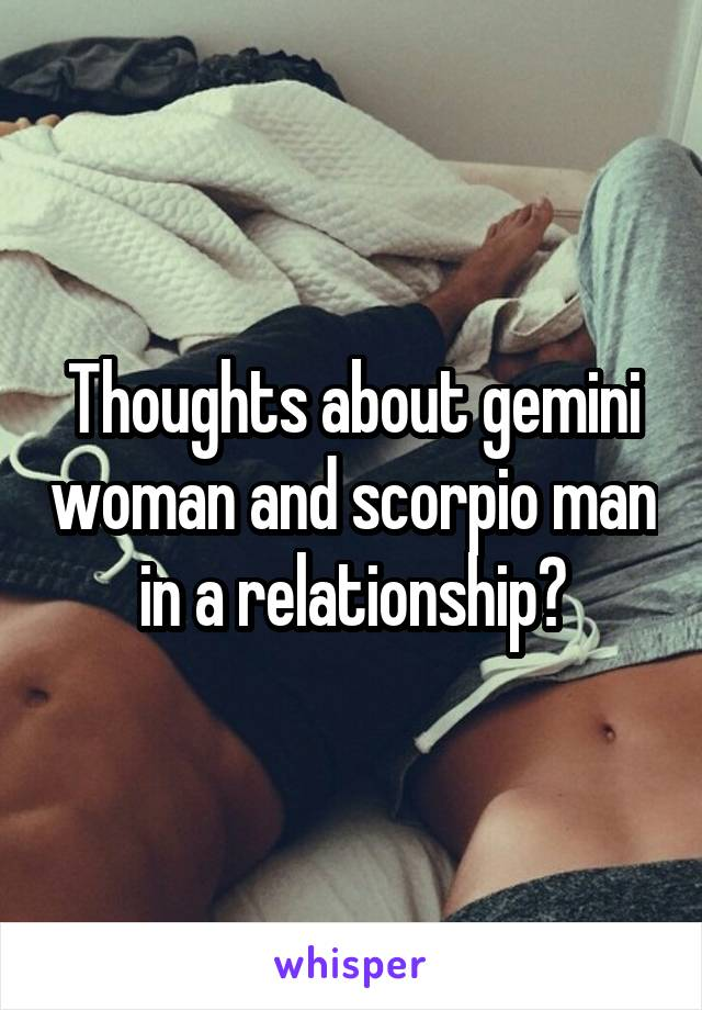 Thoughts about gemini woman and scorpio man in a relationship?