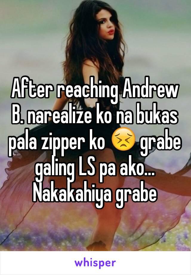 After reaching Andrew B. narealize ko na bukas pala zipper ko 😣 grabe galing LS pa ako... Nakakahiya grabe